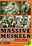 Massive Muskeln: In 42 Tagen Trainings- & Ernährungsplan für Masse-Aufbau
