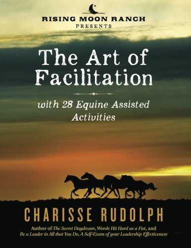 The Art of Facilitation, with 28 Equine Assisted Activities por Charisse Rudolph