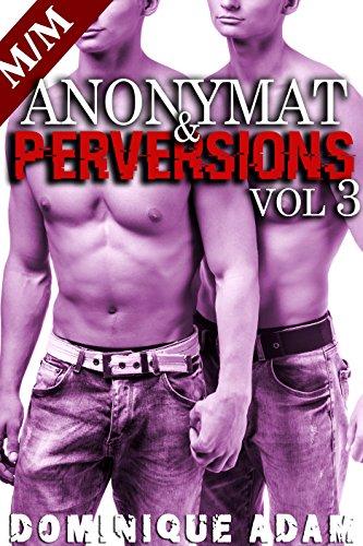 Anonymat et Perversions Vol .3: (Roman Érotique M/M, Sexe à Plusieurs, Initiation Homo, Alpha Male, Domination Gay MM)
