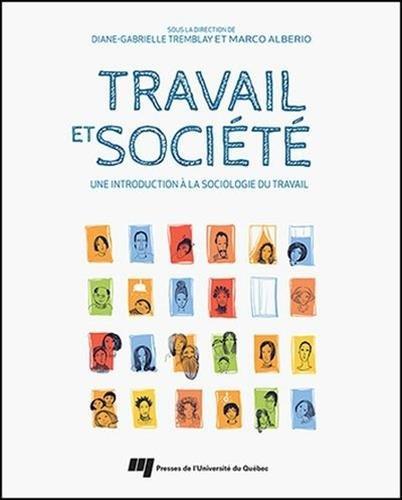 Travail et société : Une introduction à la sociologie du travail par Diane-Gabrielle Tremblay, Marco Alberio, Collectif