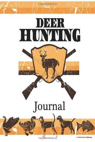 Deer Hunting Journal: Improve Hunting Skills; Critical Hunting Gear for Hunting Trip (Bow Hunting / Gun Hunting)