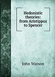 Hedonistic theories: from Aristippus to Spencer