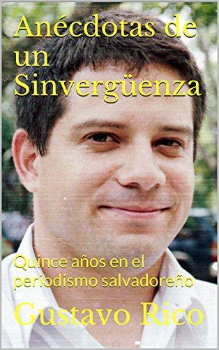 Anécdotas de un Sinvergüenza: Quince años en el periodismo salvadoreño