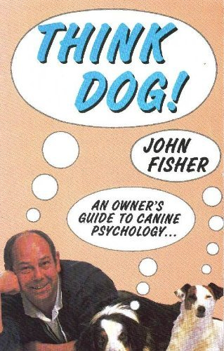 Think Dog!: An Owner's Guide to Canine Psychology by John Fisher (1995-01-06)