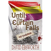 Until the Curtain Falls: A Novel of the Spanish Civil War (Jack Telford Mystery Book 2)