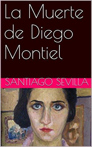 La Muerte de Diego Montiel por Santiago Sevilla