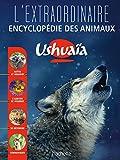 L'Extraordinaire encyclopédie Ushuaïa des animaux