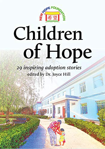 Chidren of Hope: 29 inspiring adoption stories edited by Dr Joyce Hill (English Edition)