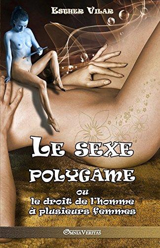 Le Sexe Polygame: Ou Le Droit de L'Homme a Plusieurs Femmes par Esther Vilar