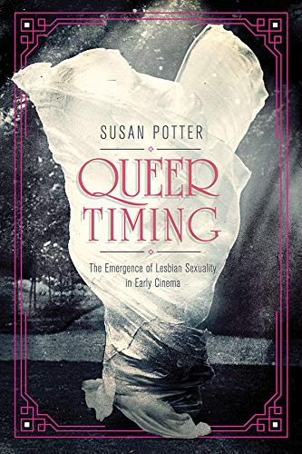 Queer Timing: The Emergence of Lesbian Sexuality in Early Cinema (NONE)