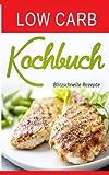 Low Carb Kochbuch: Blitzschnelle Rezepte (Low Carb Thermomix, Kohlenhydratfreie Rezepte, Essen ohne Kohlenhydrate, Kohlenhydratfreie Ernährung, ... Low Carb vegetarisch, Low Carb High Fat)