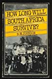 How Long Will South Africa Survive by R. W. Johnson (1985-04-03)