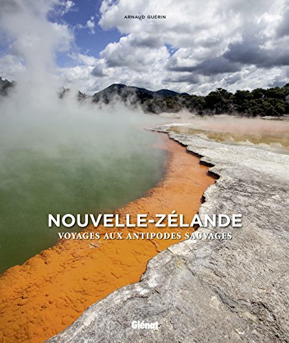 Nouvelle-Zélande : Voyage aux antipodes sauvages par Arnaud Guérin