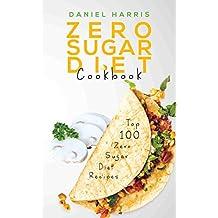 Zero Sugar Diet Cookbook: Top 100 Zero Sugar Diet Recipes (English Edition)