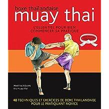 Muay thaï : Boxe thaïlandaise - L'essentiel pour bien commencer sa pratique