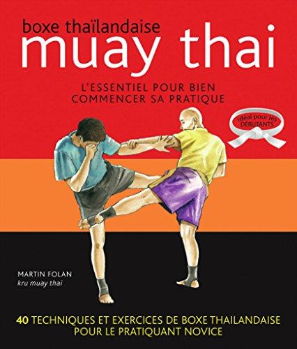 Muay tha : Boxe thalandaise - L'essentiel pour bien commencer sa pratique