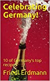 Celebrating Germany!: 10 of Germany's top recipes (Foreign Flavors) (English Edition)