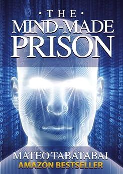 The Mind-Made Prison: Radical Self Help and Personal Transformation (English Edition) par [Tabatabai, Mateo]