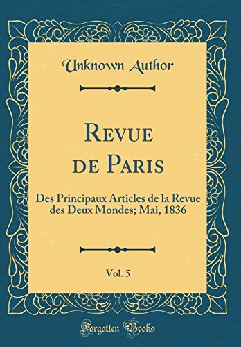 Revue de Paris, Vol. 5: Des Principaux Articles de la Revue des Deux Mondes; Mai, 1836 (Classic Reprint)