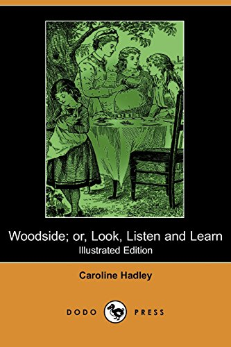 Woodside; or, Look, Listen and Learn (Illustrated Edition) (Dodo Press): Charming Early 20Th Century Children's Story, Full Of Illustrations.