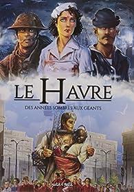 Le Havre, tome 2 : Des années sombres aux Géants : De 1800 à nos jours par Dominique Delahaye