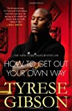 By Tyrese Gibson - How To Get Out Of Your Own Way (Reprint)