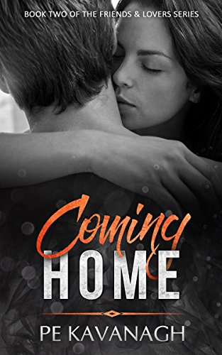 Coming Home (Friends & Lovers Book 2) by [Kavanagh, PE]