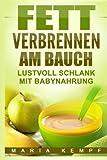 Fett verbrennen am Bauch: Lustvoll schlank mit Babynahrung (Die Abnehmen Leicht gemacht Saga, Band 2)