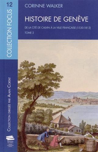 Histoire de Genève. Tome 2. de la Cite de Calvin a la Ville Française (1530-1813) par Corinne Walker