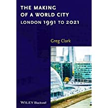 By Greg Clark The Making of a World City: London 1991 to 2021 (1st Edition) [Paperback]