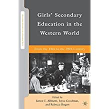 Girls' Secondary Education in the Western World: From the 18th to the 20th Century (Secondary Education in a Changing World) (2010-04-15)
