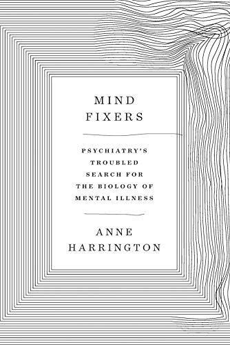 Mind Fixers: Psychiatry's Troubled Search for the Biology of Mental Illness (English Edition)