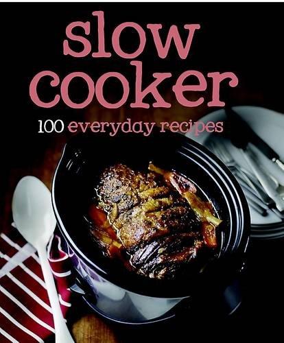 100 Recipes Slow Cooker (100 Everyday Recipes) por Parragon;Love Food Editors