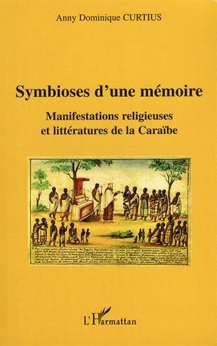 Symbioses d'une mémoire : manifestations religieuses et littératures de la Caraïbe