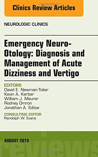 Emergency Neuro-Otology: Diagnosis and Management of Acute Dizziness and Vertigo, An Issue of Neurologic Clinics, 1e (The Clinics: Radiology) by David E. Newman-Toker MD (2015-08-11)
