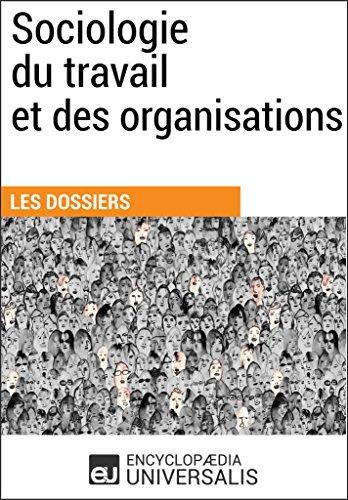 Sociologie du travail et des organisations: (Les Dossiers d'Universalis)