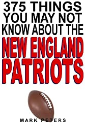 375 Things You May Not Know About The New England Patriots (English Edition)