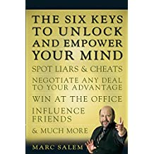 The Six Keys to Unlock and Empower Your Mind:Spot Liars & Cheats, Negotiate Any Deal to Your Advantage, Win at the Office, Influence Friends, & Much More