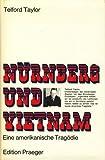 Nürnberg und Vietnam. Eine amerikanische Tragödie. 1. deutsche Auflage. - Telford Taylor