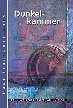 Dunkelkammer: Frank Wallerts erster Fall (Frank Wallerts Fälle 1) von [Jahn-Nottebohm, Kurt]
