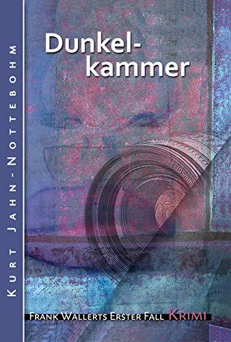 Dunkelkammer: Frank Wallerts erster Fall (Frank Wallerts Fälle 1)