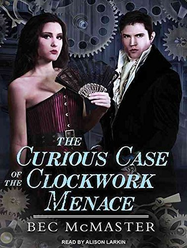 [The Curious Case of the Clockwork Menace] (By (author)  Bec Mcmaster , Narrator  Alison Larkin) [published: March, 2016]