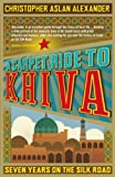 A Carpet Ride to Khiva: Seven Years on the Silk Road