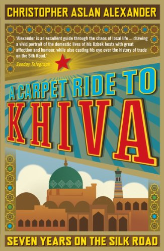 Kostüm Arabian Nights - A Carpet Ride to Khiva: Seven Years on the Silk Road (English Edition)