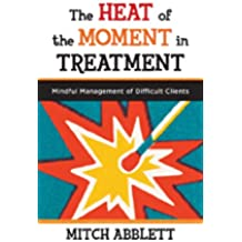 The Heat of the Moment in Treatment: Mindful Management of Difficult Clients (Norton Professional Books (Paperback)) (English Edition)