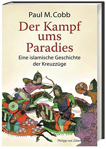 Der Kampf ums Paradies: Eine islamische Geschichte der Kreuzzüge