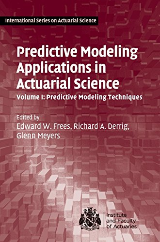 Predictive Modeling Applications in Actuarial Science: Volume 1, Predictive Modeling Techniques (International Series on Actuarial Science)