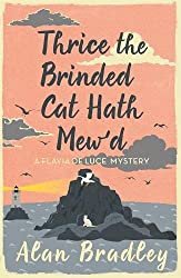 Thrice the Brinded Cat Hath Mew'd: A Flavia de Luce Mystery Book 8