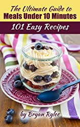 Quick & Easy Cookbook:Delicious Recipes for Beginners - 101 Quick Easy Recipes You Can Make in a 10 Minutes or Less! (English Edition)