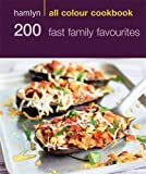 200 Fast Family Favourites: Hamlyn All Colour Cookbook